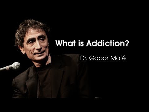 What is Addiction? [Gabor Maté]
