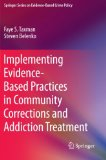 Implementing Evidence-Based Practices in Community Corrections and Addiction Treatment (Springer Series on Evidence-Based Crime Policy)