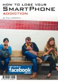 How to lose your SmartPhone addiction: with a special on Facebook addiction
