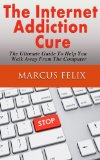 The Internet Addiction Cure – The Ultimate Guide To Help You Walk Away From The Computer (addictions, addiction recovery, internet addiction, Internet disorder, Mental Health)