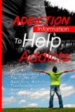 Addiction Information To Help Addicts: Gain An Understanding Of The Types Of Addiction, Addiction Treatments, Addiction Recovery And Addiction Support For Sober Living